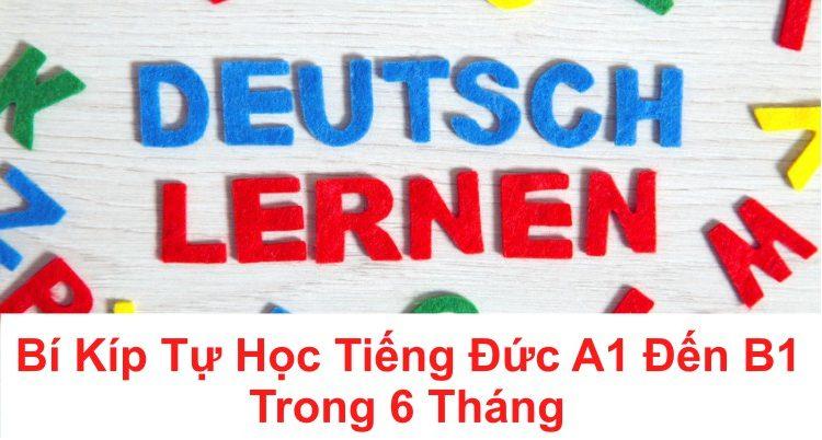 Bí Kíp Tự Học Tiếng Đức A1 Đến B1 Trong 6 Tháng